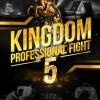 """""""Kingdom Professional Fight 5"""""""
